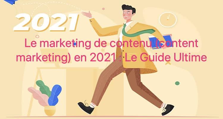 Le marketing de contenu (content marketing) en 2021 : Le Guide Ultime